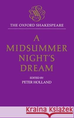 A Midsummer Night's Dream William Shakespeare Peter Holland Peter Holland 9780198129288