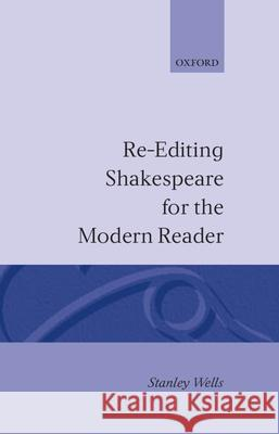 Re-editing Shakespeare for the Modern Reader Stanley Wells 9780198129349