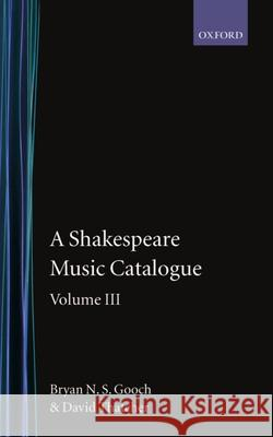 A Shakespeare Music Catalogue: Volume III Gooch                                    Thatcher                                 Bryan N. Gooch 9780198129431