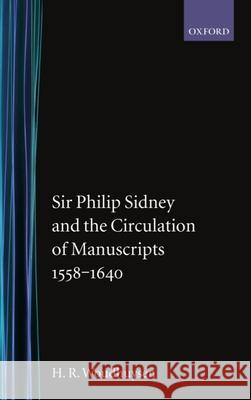 Sir Phillip Sydney and the Circulation of Manuscripts 1558-1640 Henry Woudhuysen 9780198129660