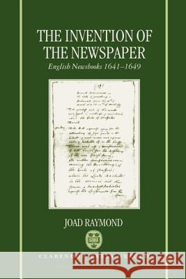 The Invention of the Newspaper: English Newsbooks 1641-1649 Joad Raymond 9780198130024