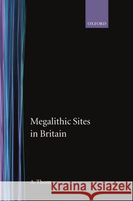Megalithic Sites in Britain A. Thom 9780198131489
