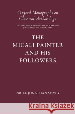 The Micali Painter and His Followers Nigel Spivey 9780198132257