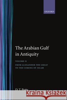 The Arabian Gulf in Antiquity: Volume II: From Alexander the Great to the Coming of Islam D. T. Potts 9780198143918