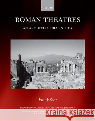Roman Theatres: An Architectural Study Frank Sear 9780198144694