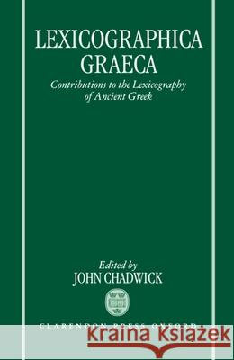 Lexicographica Graeca: Contributions to the Lexicography of Ancient Greek John Chadwick John Chadwick 9780198149705