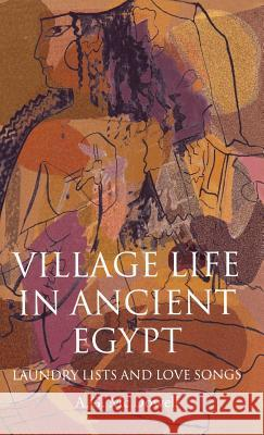 Village Life in Ancient Egypt : Laundry Lists and Love Songs A. G. McDowell 9780198149989