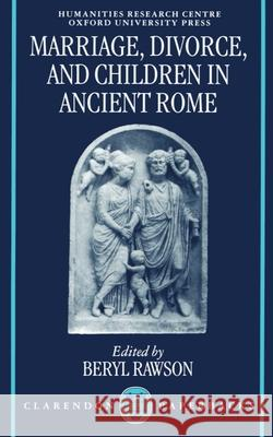 Marriage, Divorce, and Children in Ancient Rome Beryl Rawson 9780198150459