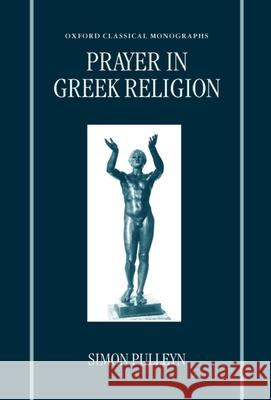 Prayer in Greek Religion Simon Pulleyn 9780198150886
