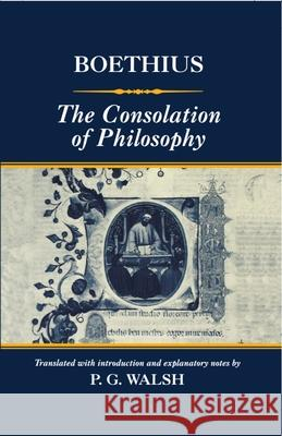 The Consolation of Philosophy Boethius                                 Patrick Gerard Walsh Patrick Gerard Walsh 9780198152286