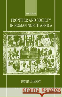 Frontier and Society in Roman North Africa David Cherry 9780198152354