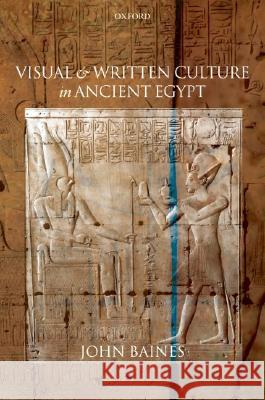 Visual and Written Culture in Ancient Egypt John Baines 9780198152507