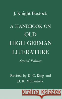 A Handbook on Old High German Literature J. Knight Bostock D. R. McLintock K. C. King 9780198153924