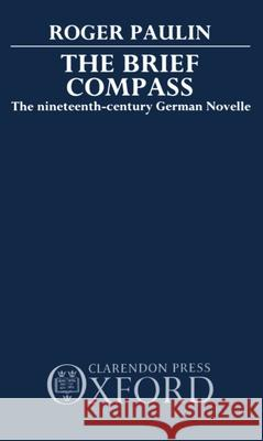 The Brief Compass: The Nineteenth Century German Novelle Roger Paulin 9780198158103