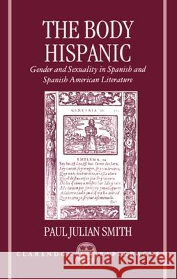 The Body Hispanic: Gender and Sexuality in Spanish and Spanish American Literature Paul Julian Smith 9780198158745