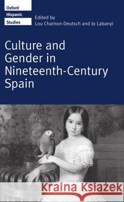 Culture and Gender in Nineteenth-Century Spain Labanyi Charnon-Deutsch Jo Labanyi Charnon-Deutsch 9780198158868