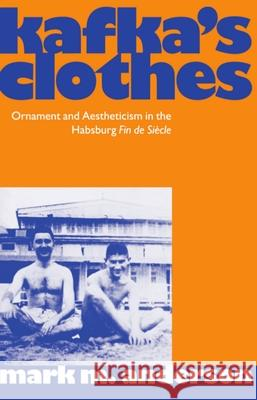 Kafka's Clothes: Ornament and Aestheticism in the Habsburg Fin de Sicle Mark M. Anderson 9780198159070