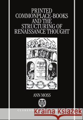 Printed Commonplace-Books and the Structuring of Renaissance Thought Ann Moss 9780198159087