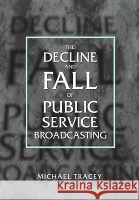 The Decline and Fall of Public Service Broadcasting Michael Tracey 9780198159254