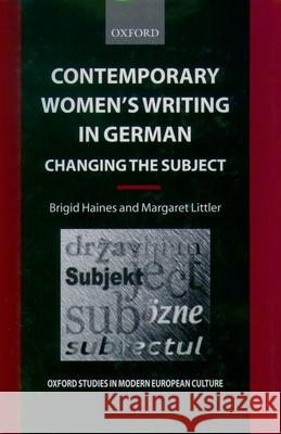 Contemporary Women's Writing in German: Changing the Subject Brigid Haines Margaret Littler 9780198159674