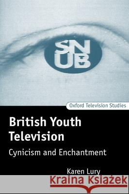 British Youth Television : Cynicism and Enchantment Karen Lury 9780198159704