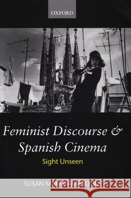 Feminist Discourse and Spanish Cinema : Sight Unseen Susan Martin-Marquez 9780198159797