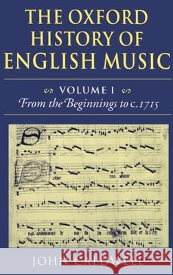 The Oxford History of English Music: Volume 1: From the Beginnings to c.1715 Taylor Caldwell John Caldwell Taylor Caldwell 9780198161295