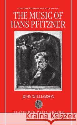 The Music of Hans Pfitzner John Williamson 9780198161608