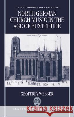North German Church Music in the Age of Buxtehude Geoffrey Webber 9780198162124