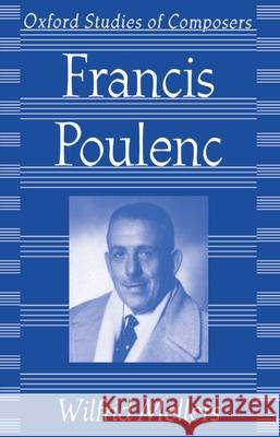 Francis Poulenc Wilfrid Mellers 9780198163381
