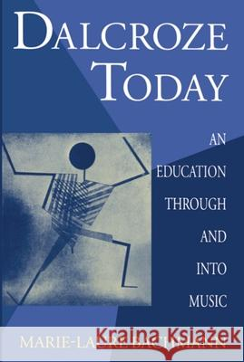 Dalcroze Today : An Education through and into Music Marie-Laure Bachmann David Parlett 9780198164005