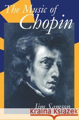 The Music of Chopin Jim Samson 9780198164029