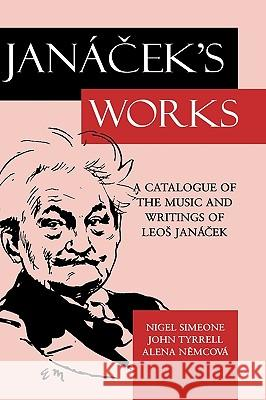 Jan%cek's Works: A Catalogue of the Music and Writings of Leo%s Jan%cek Nigel Simeone John (Professor Of Music, University Of Nottingham) Tyrrell 9780198164463 OXFORD UNIVERSITY PRESS