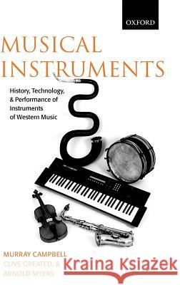 Musical Instruments : History, Technology, and Performance of Instruments of Western Music Donald Murray Campbell Clive Alan Greated Arnold Myers 9780198165040