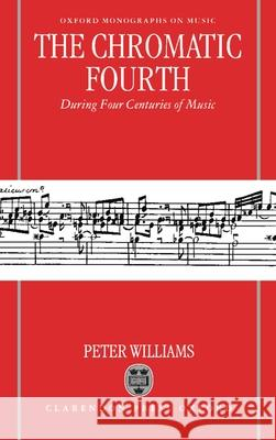 The Chromatic Fourth During Four Centuries of Music Peter Williams 9780198165637