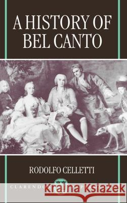 A History of Bel Canto Rodolfo Celletti Frederick Fuller 9780198166412