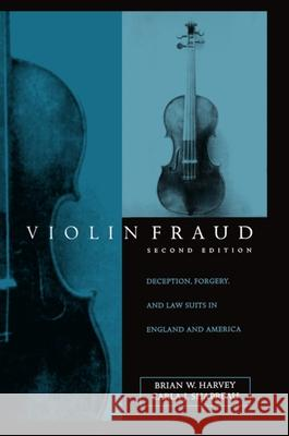 Violin Fraud: Deception, Forgery, Theft, and Lawsuits in England and America Brian Harvey Carla J. Shapreau 9780198166559