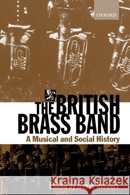 The British Brass Band: A Musical and Social History Trevor Herbert 9780198166986