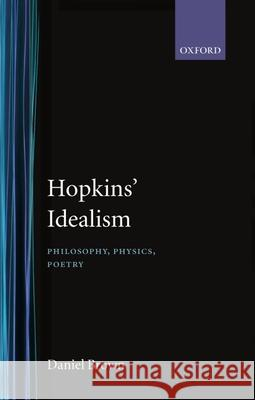 Hopkins' Idealism: Philosophy, Physics, Poetry Daniel Brown 9780198183532