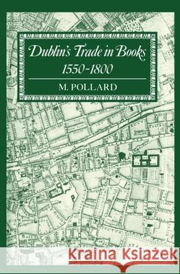 Dublin's Trade in Books 1550-1800 : Lyell Lectures 1986-7 M. Pollard 9780198184096