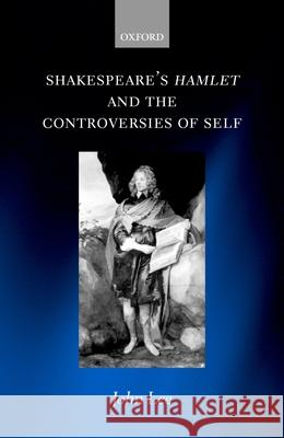 Shakespeare's Hamlet and the Controversies of Self John Lee 9780198185048