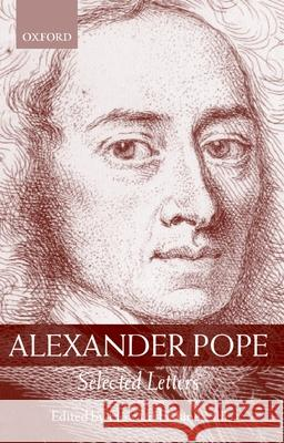 Alexander Pope: Selected Letters Alexander Pope Howard Erskine-Hill 9780198185659