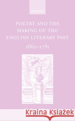 Poetry and the Making of the English Literary Past : 1660-1781 Richard Terry 9780198186236