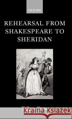 Rehearsal from Shakespeare to Sheridan Tiffany Stern 9780198186816