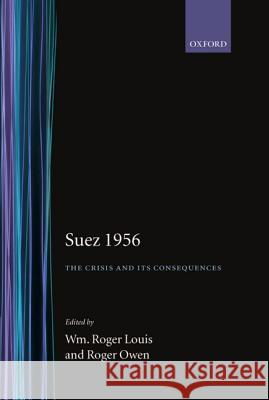 Suez 1956: The Crisis and Its Consequences Louis                                    William Roger Louis Roger Owen 9780198201410