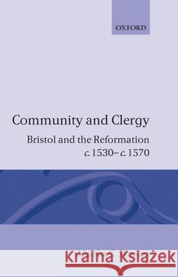 Community and Clergy: Bristol and the Reformation C. 1530 - C. 1570 Martha C. Skeeters 9780198201816