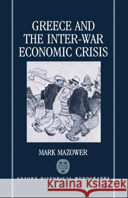 Greece and the Inter-War Economic Crisis Mark Mazower 9780198202059