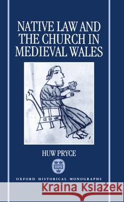 Native Law and the Church in Medieval Wales Huw Pryce 9780198203629