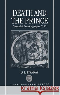 Death and the Prince : Memorial Preaching Before 1350 D. L. D'Avray David D'Avray 9780198203964