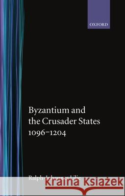 Byzantium and the Crusader States 1096-1204 Ralph-J Lilie Ralph-Johannes Lilie Jean E. Ridings 9780198204077